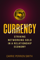 Cover of Currency: Striking Networking Gold in a Relaionship Economy